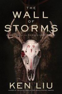 The Wall of Storms (Dandelion Dynasty) by Ken Liu