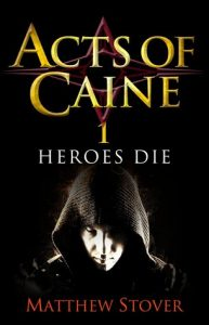 Heroes Die (Acts of Caine) by Matthew Woodring Stover