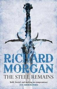 The Steel Remains (Land Fit for Heroes) by Richard Morgan