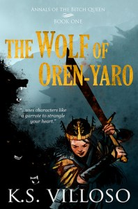 The Wolf of Oren-Yaro (Annals of the Bitch Queen) by K. S. Villoso