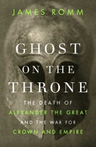 Ghost on the Throne (Alexander the Great) by James Romm