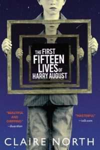 The First Fifteen Lives of Harry August by Claire North
