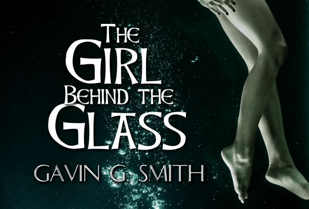 The Girl Behind the Glass by Gavin G. Smith
