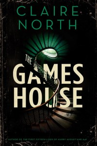 The Gameshouse by Claire North