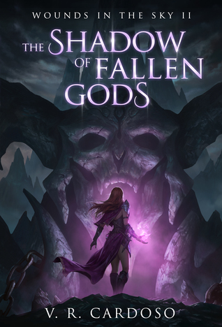 The Shadow of Fallen Gods (Wounds in the Sky) by V.R. Cardoso