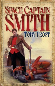 Space Captain Smith (Chronicles of Isambard Smith) by Toby Frost