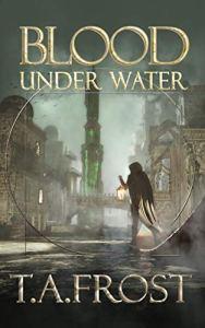 Blood Under Water (Dark Renaissance) by Toby Frost