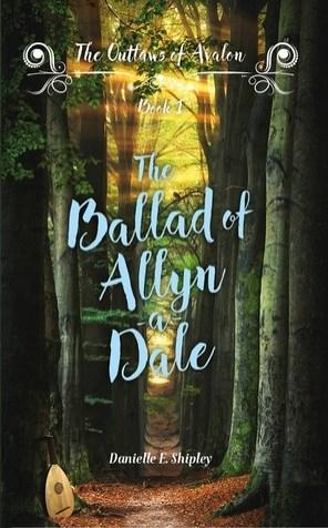 The Ballad of Allyn-a-Dale (Outlaws of Avalon) by Danielle E. Shipley
