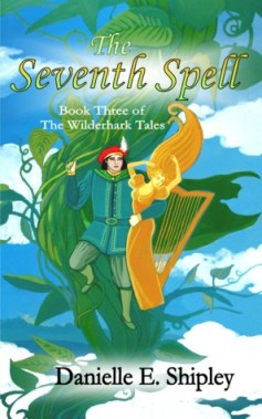 The Seventh Spell (Wilderhark Tales) by Danielle E. Shipley