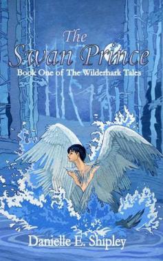 The Swan Prince (Wilderhark Tales) by Danielle E. Shipley