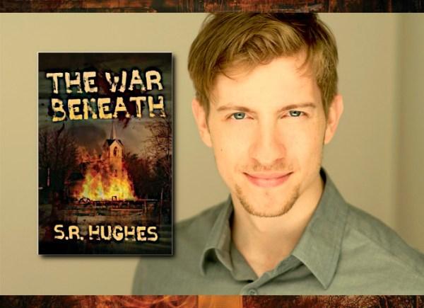 S.R. Hughes, author of THE WAR BENEATH