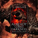 Already Comes Darkness (Song of the Ash Tree) by T L Greylock