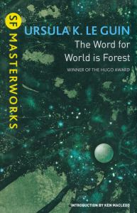 The Word for World is Forest by Ursula K. Le Guin (SF Masterworks)