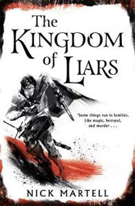The Kingdom of Liars (Legacy of the Mercenary Kings) by Nick Martell (UK Cover)