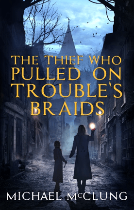McClung - The Thief Who Pulled on Trouble's Braids (New Cover)