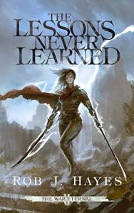 The Lessons Never Learned (War Eternal) by Rob J. Hayes