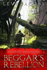 Beggar's Rebellion (Resonant Saga) by Levi Jacobs
