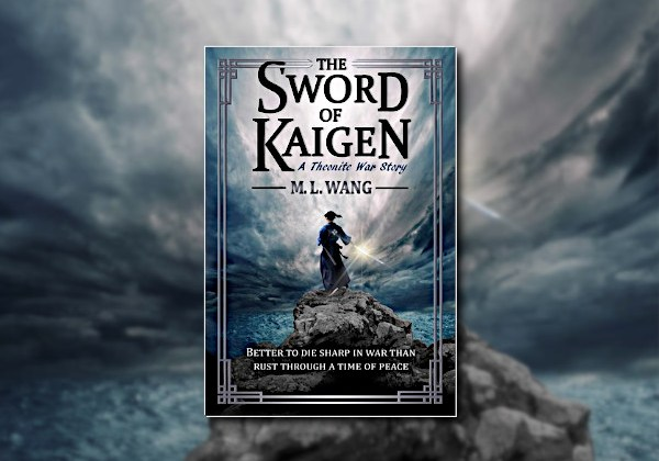 The Sword of Kaigen (A Theonite War Story) by M.L. Wang
