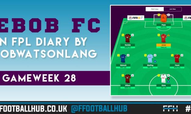 BEBOB FC – An FPL Diary by Rob Watson-Lang – GW 28