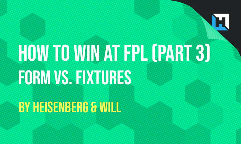 How To Win at FPL – Form vs. Fixtures (Part 3)