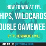 How To Win at FPL – Chips, Wildcards & Double Gameweeks