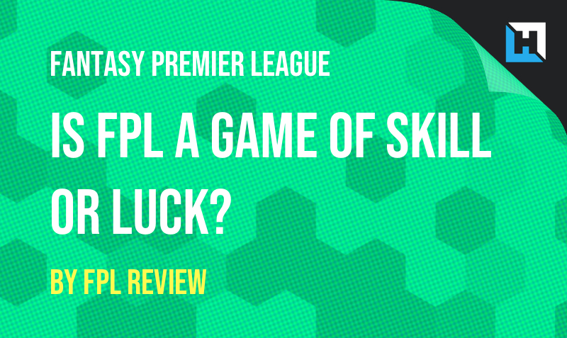 Is FPL a game of Skill or Luck? Assessing your Season using