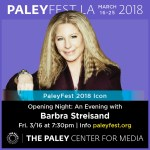 35th PaleyFest Celebration to Open With Tribute to Barbra Streisand!