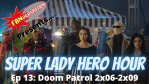 FANVERSATION Presents: Super Lady Hero Hour - Ep 13 - Doom Patrol Season 2 Episodes 6-9