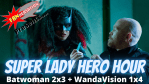 REVIEW: Batwoman 2x3 + WandaVision 1x4 Episode Discussions on Super Lady Hero Hour