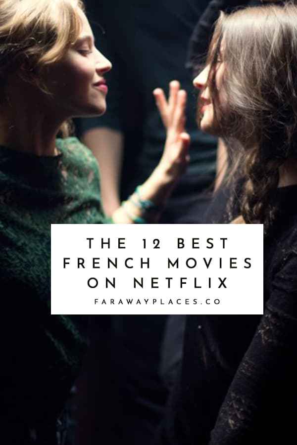 The Best French Movies on Netflix (2019) - faraway places