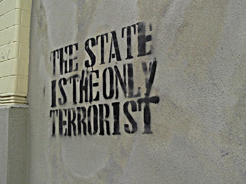 """the state is the only terrorist"""