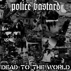 Police Bastard - Dead To The World