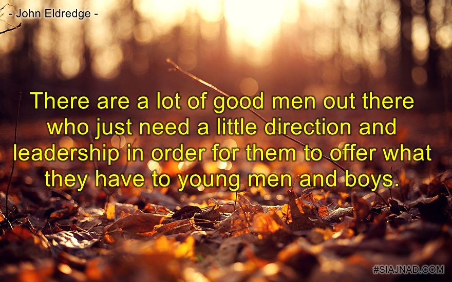 There are a lot of good men out there who just need a little direction and