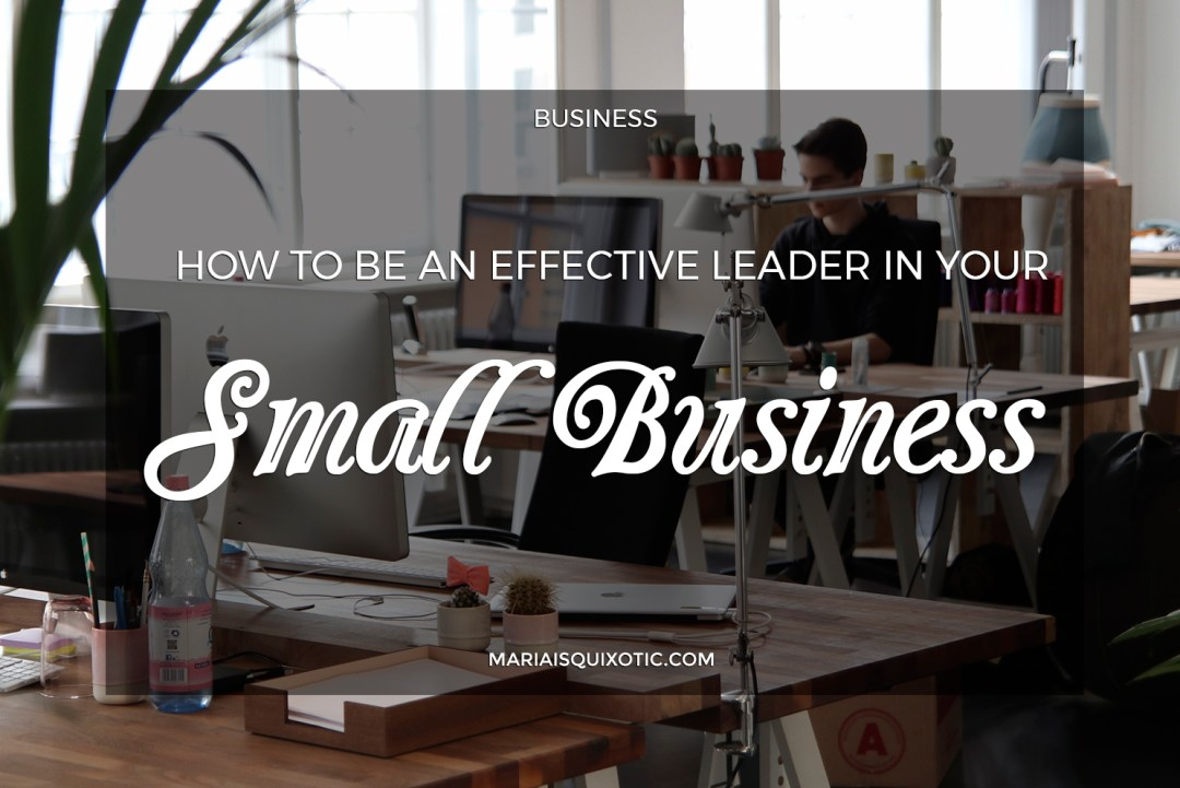 How to Be An Effective Leader in Your Small Business