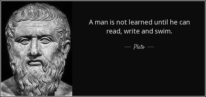 quote-a-man-is-not-learned-until-he-can-read-write-and-swim-plato