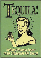 Tequila!  Helping women lower their standards ...