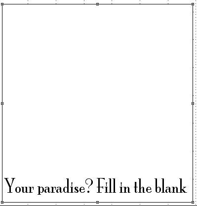 Your paradise? Fill in the blank