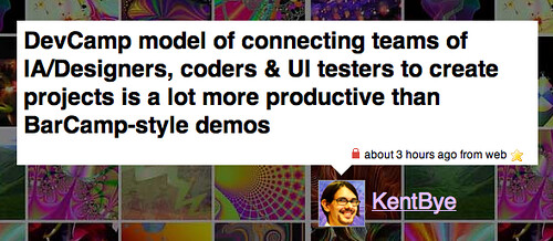 Twitter / KentBye: DevCamp model of connecting teams of IA/Designers, coders & UI testers to create projects is a lot more productive than BarCamp-style demos