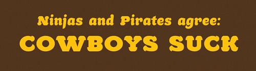 Ninjas and pirates agree...