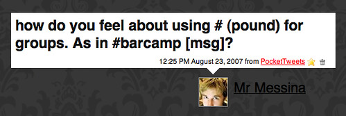 Twitter / Mr Messina: how do you feel about using # (pound) for groups. As in #barcamp [msg]?