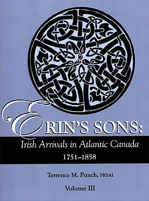 Erin's Sons: Irish Arrivals in Atlantic Canada, 1751-1858 ~ Terrence M. Punch [5 volumes]