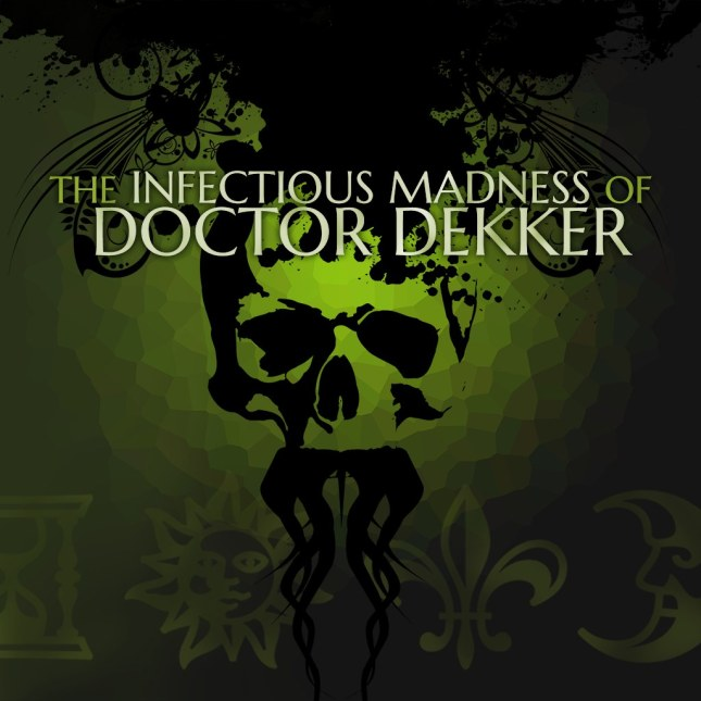 Infectious Madness of Doctor Dekker