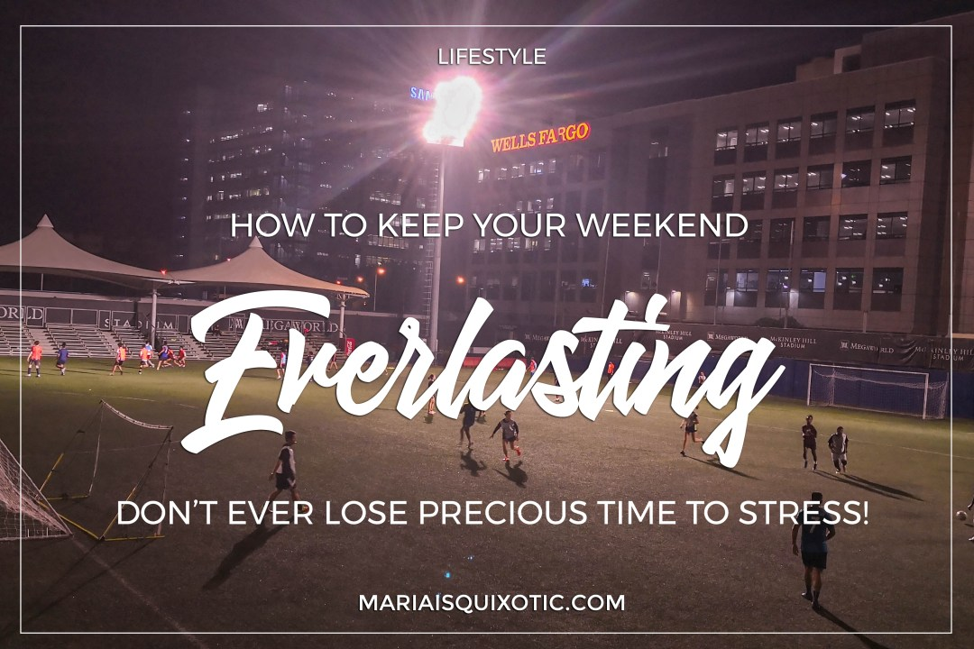 How to Keep Your Weekend Everlasting