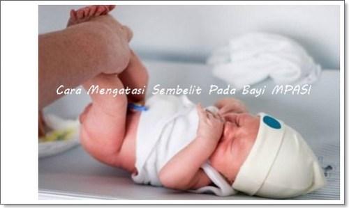 Cara Mengatasi Sembelit Pada Bayi MPASI