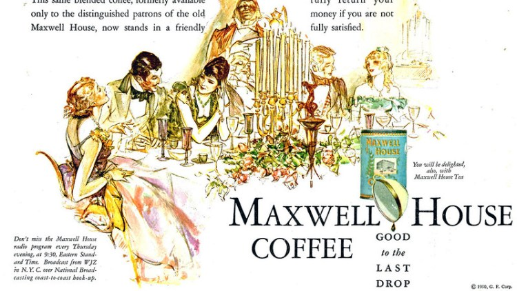 Maxwell House -- good to the last drop!