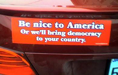 Seja bonzinho com a América ou nós levaremos Democracia para o seu pa�s.