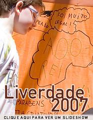 Clique aqui para ver um slideshow da Liverdade 2007