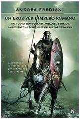 Un eroe per limpero romano di Andrea Frediani - Newton Compton