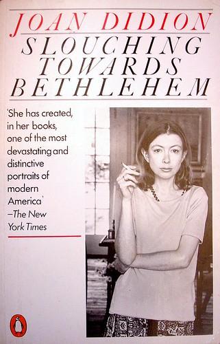 'Slouching towards Bethlehem' - Joan Didion by letslookupandsmile.