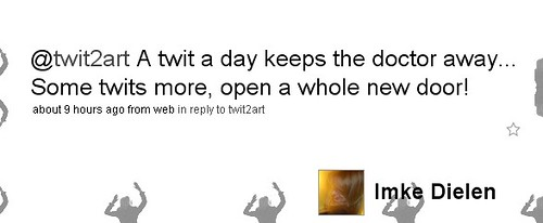A twit a day keeps the doctor away... Some twits more, open a whole new door!